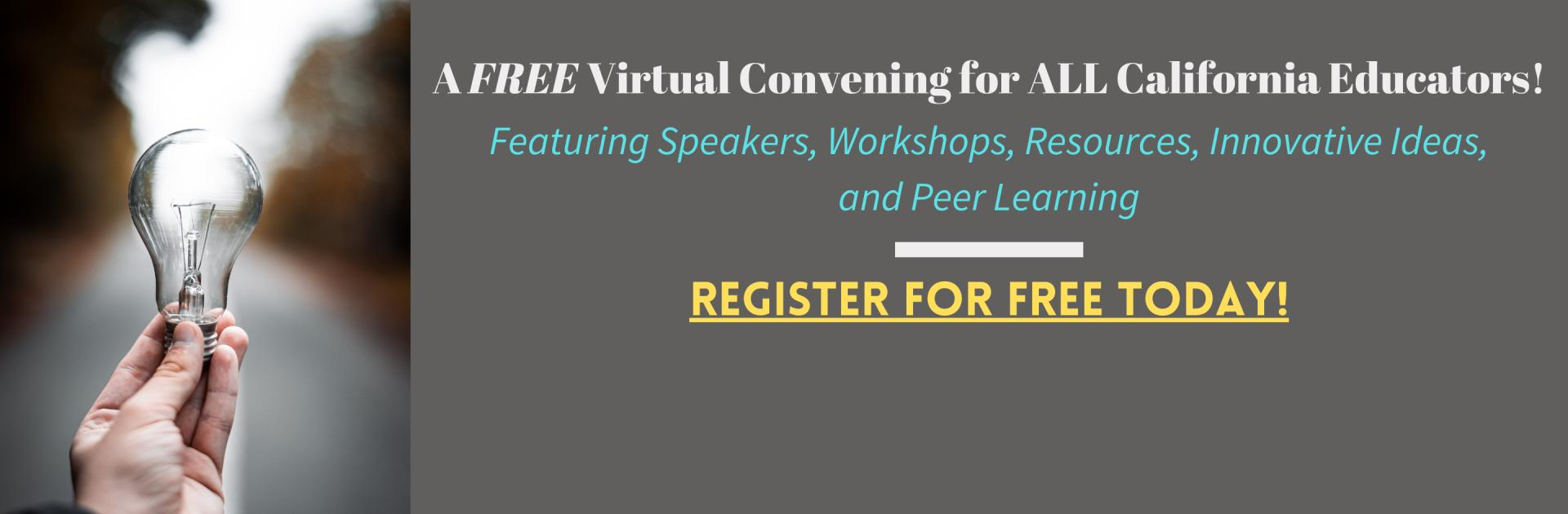 A free virtual convening for ALL California Educators! Featuring, speakers, workshops, resources, innovative ideas, and peer learning.