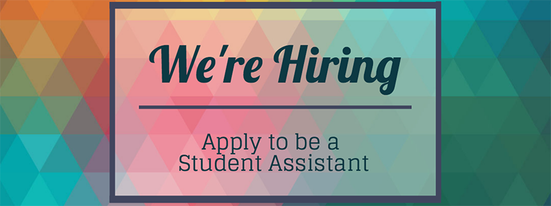 We're Hiring, Apply to be a Student Assistant