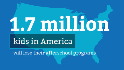 1.7 million kids in America will lose their Afterschool programs