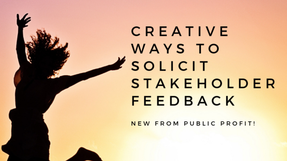 Creative Ways to Solicit Stakeholder Feedback
